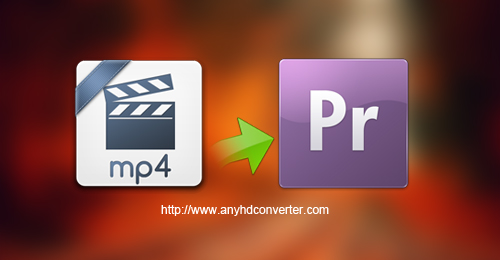 MP4 to Premiere Pro Converter - Convert MP4 to Premeire Pro editable format