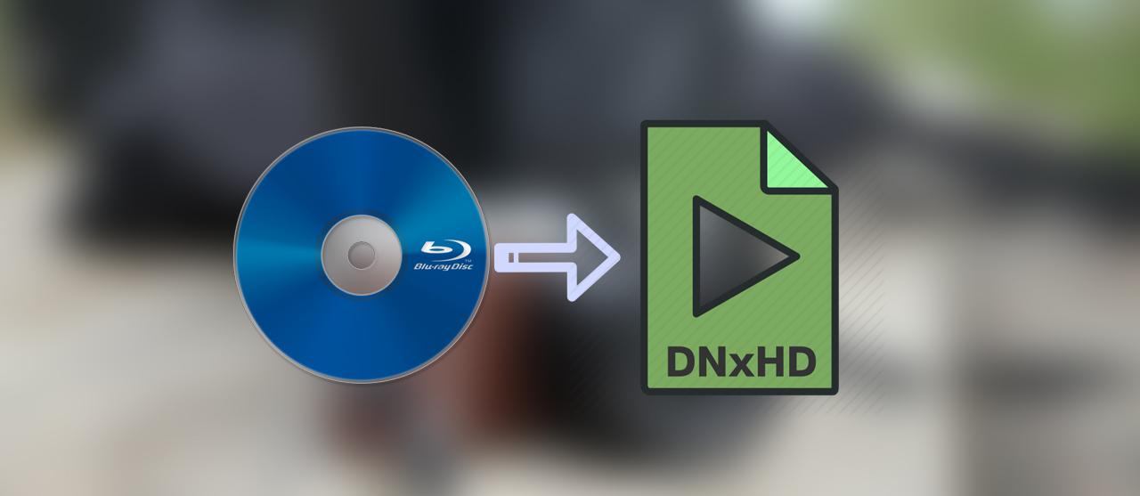 Convert Blu-ray to DNxHD MOV on Windows 10